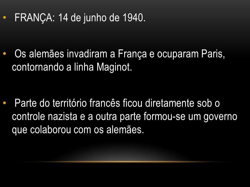 FRANÇA: 14 de junho de 1940. Os alemães invadiram a França e ocuparam Paris, contornando a linha Maginot. Parte do território francês ficou diretament