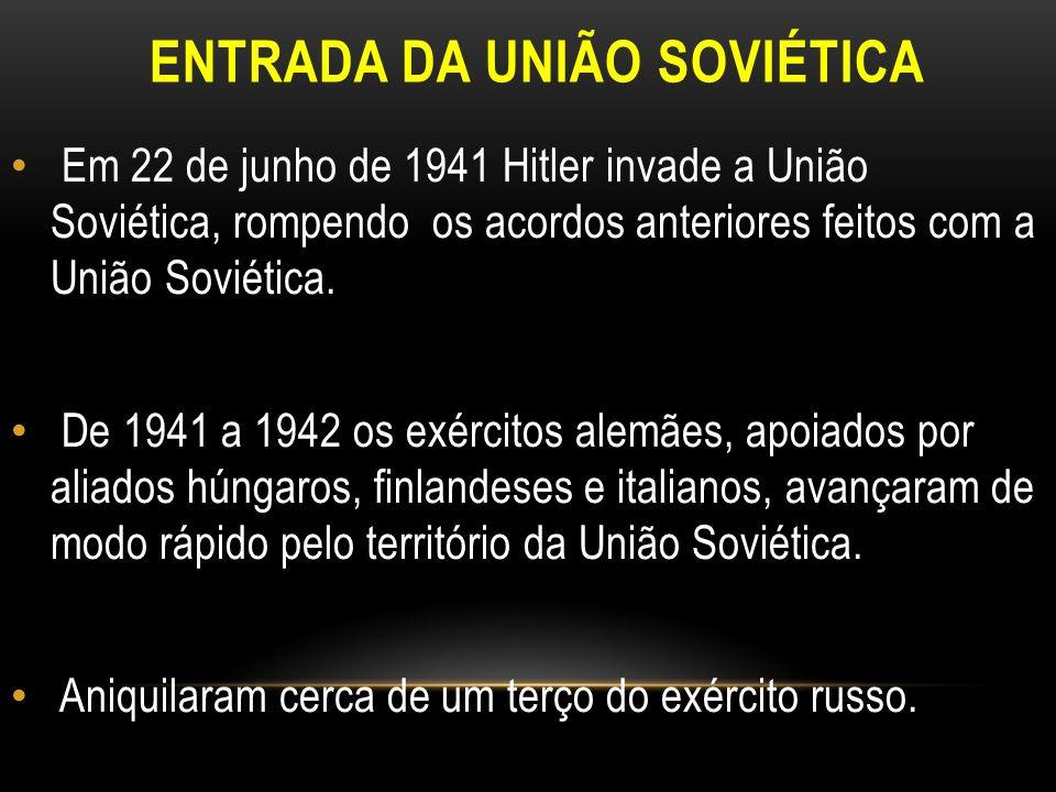 ENTRADA DA UNIÃO SOVIÉTICA Em 22 de junho de 1941 Hitler invade a União Soviética, rompendo os acordos anteriores feitos com a União Soviética. De 194