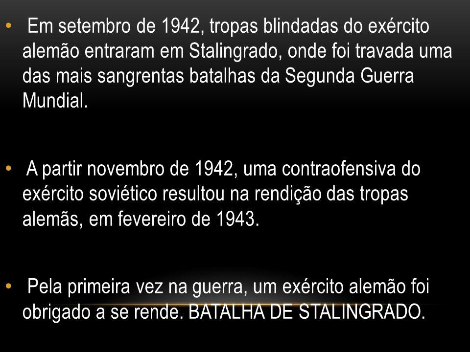 Em setembro de 1942, tropas blindadas do exército alemão entraram em Stalingrado, onde foi travada uma das mais sangrentas batalhas da Segunda Guerra