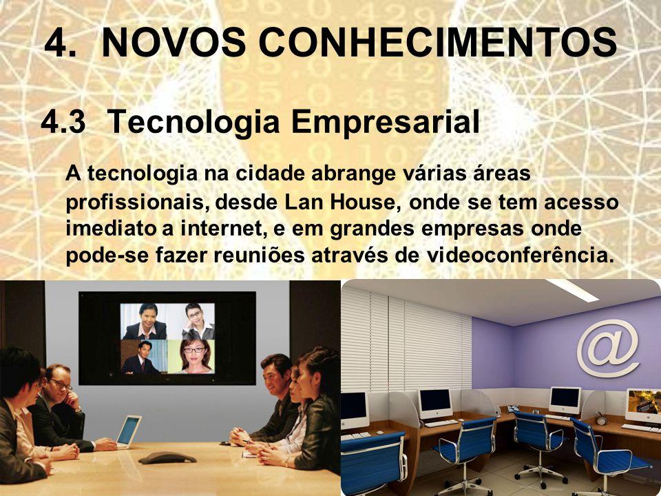 4. NOVOS CONHECIMENTOS 4.3Tecnologia Empresarial A tecnologia na cidade abrange várias áreas profissionais, desde Lan House, onde se tem acesso imedia
