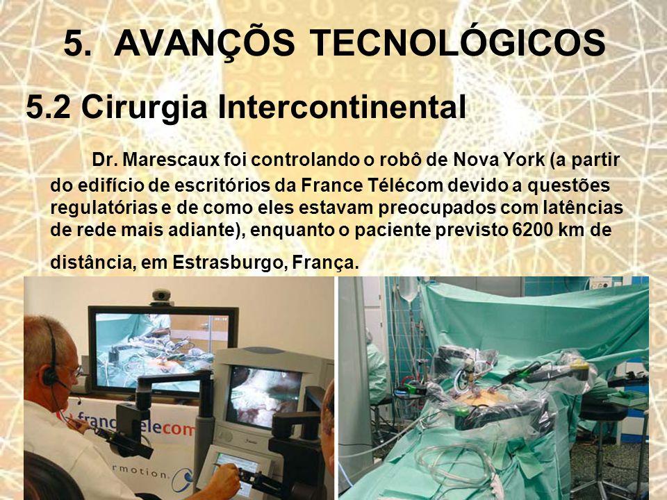 5. AVANÇÕS TECNOLÓGICOS 5.2 Cirurgia Intercontinental Dr. Marescaux foi controlando o robô de Nova York (a partir do edifício de escritórios da France