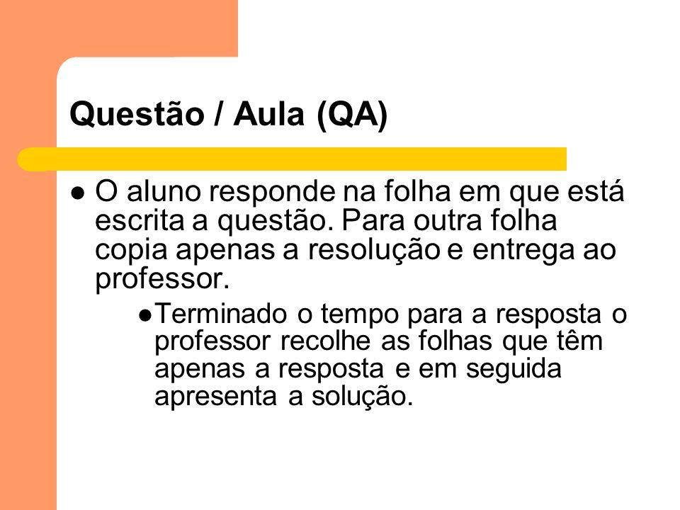 Questão / Aula (QA) O aluno responde na folha em que está escrita a questão. Para outra folha copia apenas a resolução e entrega ao professor. Termina