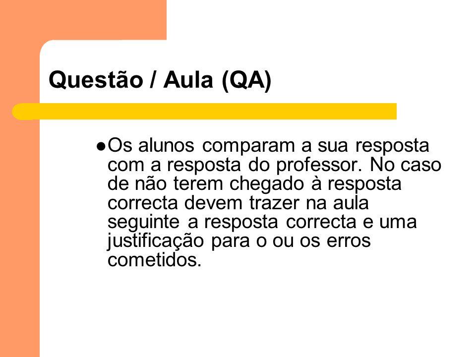 Questão / Aula (QA) Os alunos comparam a sua resposta com a resposta do professor. No caso de não terem chegado à resposta correcta devem trazer na au