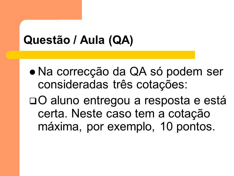 Questão / Aula (QA) Na correcção da QA só podem ser consideradas três cotações: O aluno entregou a resposta e está certa. Neste caso tem a cotação máx