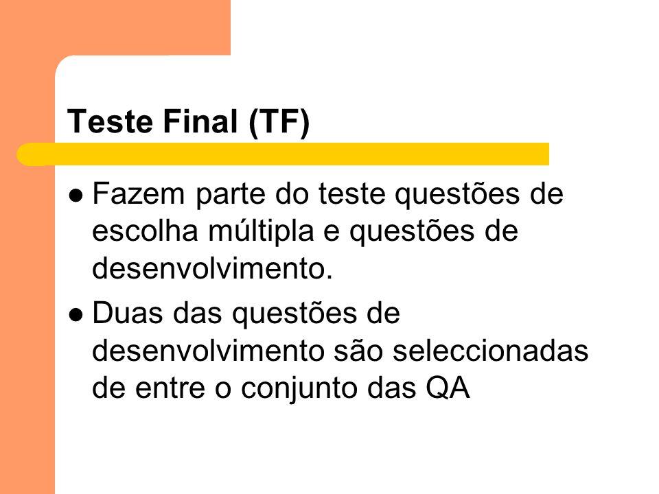 Teste Final (TF) Fazem parte do teste questões de escolha múltipla e questões de desenvolvimento. Duas das questões de desenvolvimento são seleccionad