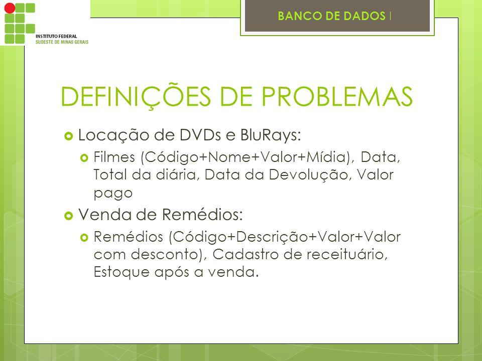 BANCO DE DADOS I DEFINIÇÕES DE PROBLEMAS Locação de DVDs e BluRays: Filmes (Código+Nome+Valor+Mídia), Data, Total da diária, Data da Devolução, Valor