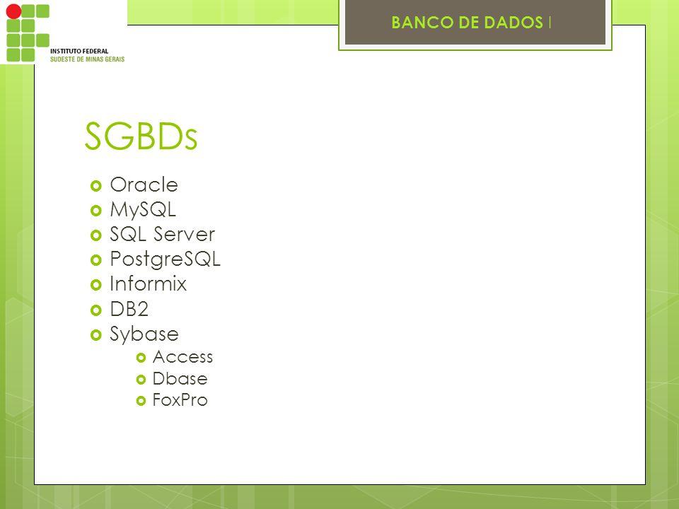 BANCO DE DADOS I SGBDs Oracle MySQL SQL Server PostgreSQL Informix DB2 Sybase Access Dbase FoxPro