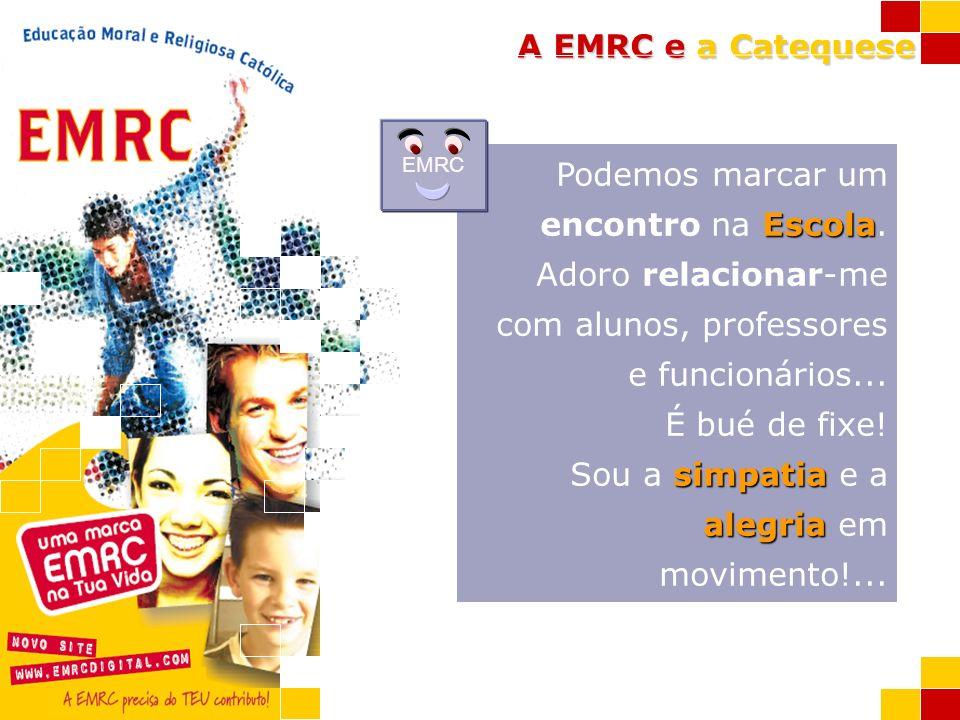 A EMRC e a Catequese Escola Podemos marcar um encontro na Escola. Adoro relacionar-me com alunos, professores e funcionários... É bué de fixe! simpati