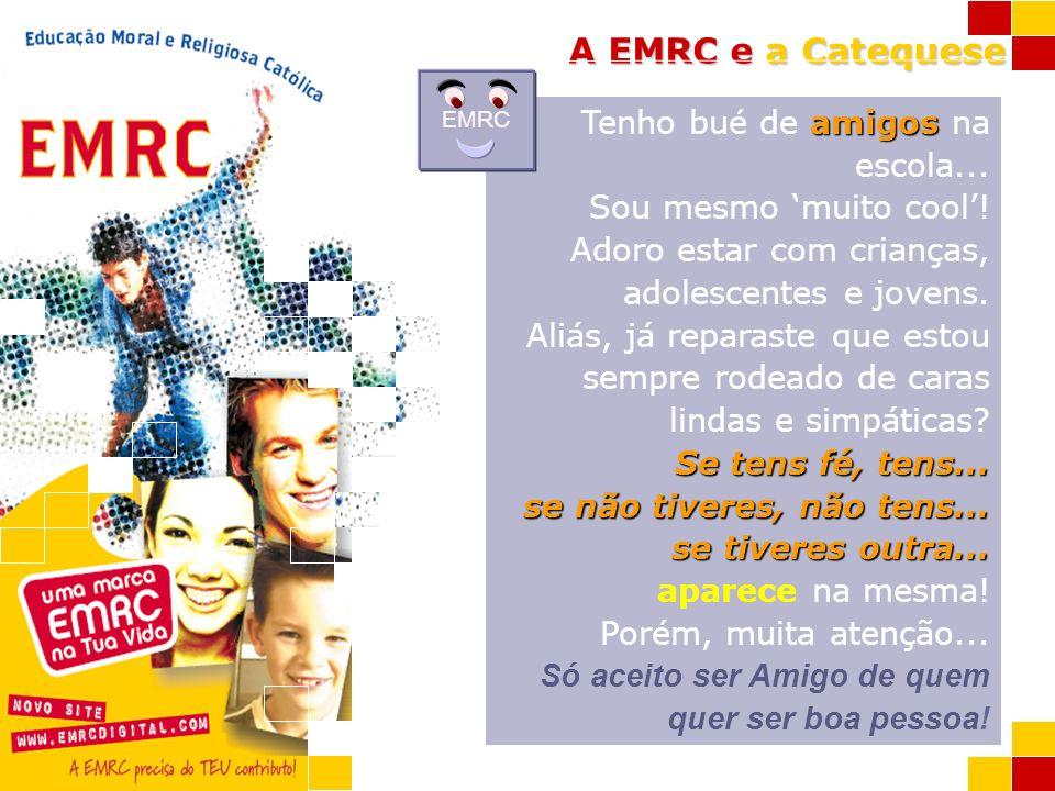 A EMRC e a Catequese amigos Tenho bué de amigos na escola... Sou mesmo muito cool! Adoro estar com crianças, adolescentes e jovens. Aliás, já reparast