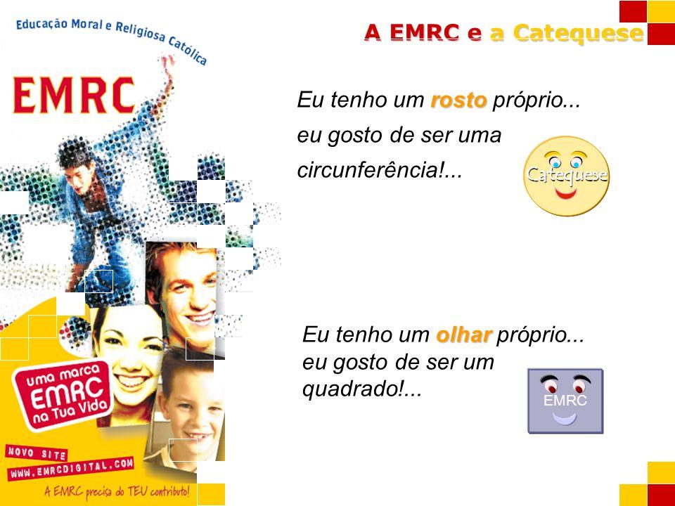 A EMRC e a Catequese rosto Eu tenho um rosto próprio... eu gosto de ser uma circunferência!... Catequese EMRC olhar Eu tenho um olhar próprio... eu go