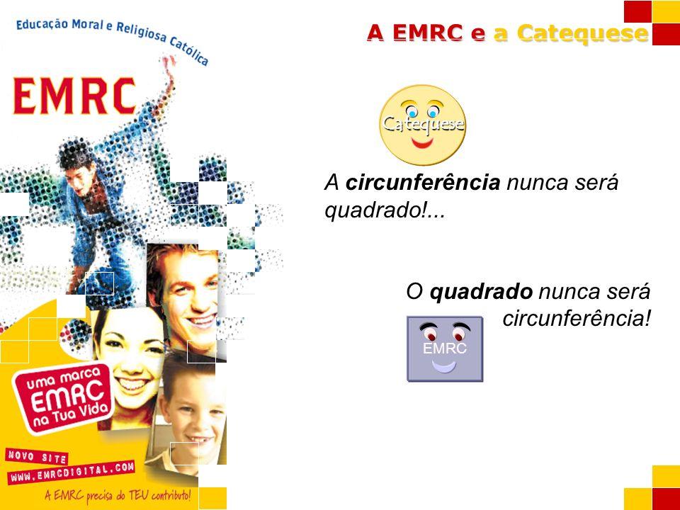 A EMRC e a Catequese A circunferência nunca será quadrado!... O quadrado nunca será circunferência! Catequese EMRC