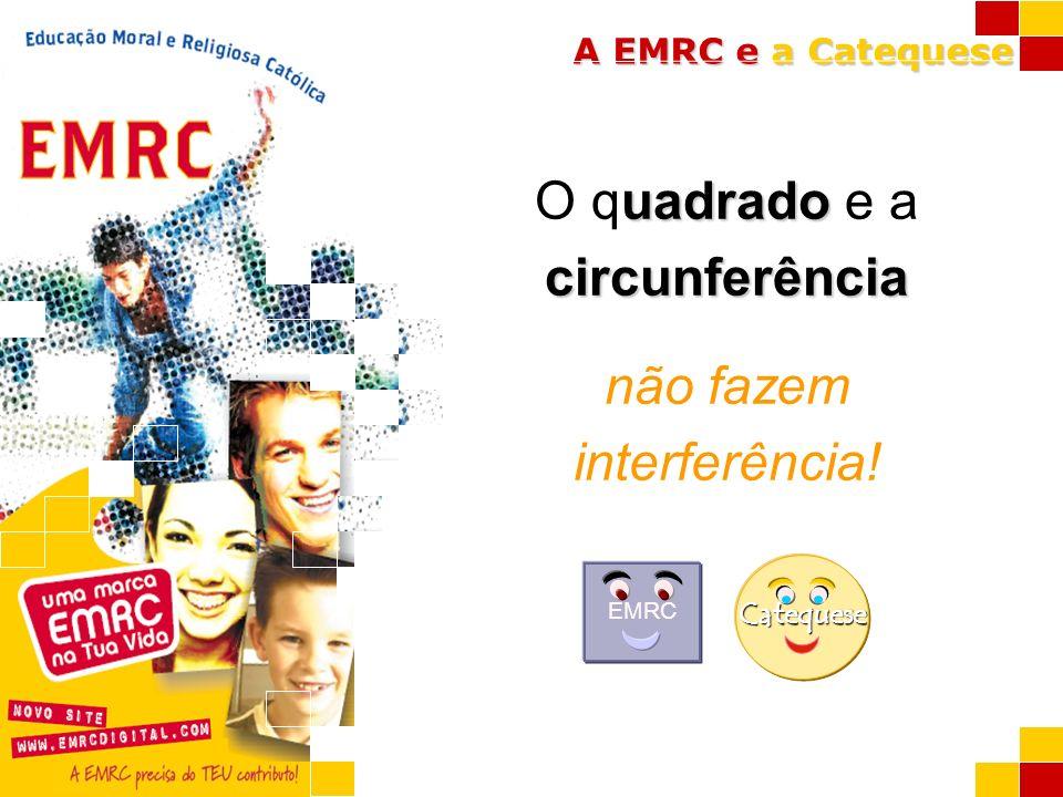 A EMRC e a Catequese uadrado circunferência O quadrado e a circunferência não fazem interferência! Catequese EMRC
