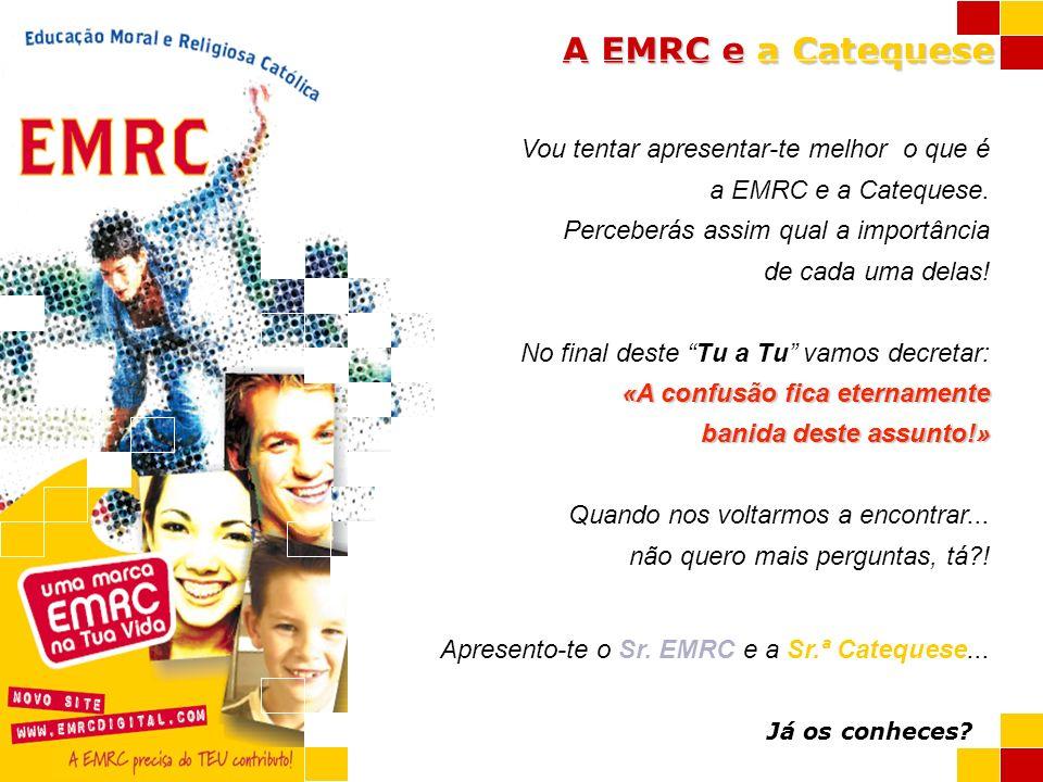A EMRC e a Catequese Vou tentar apresentar-te melhor o que é a EMRC e a Catequese. Perceberás assim qual a importância de cada uma delas! No final des