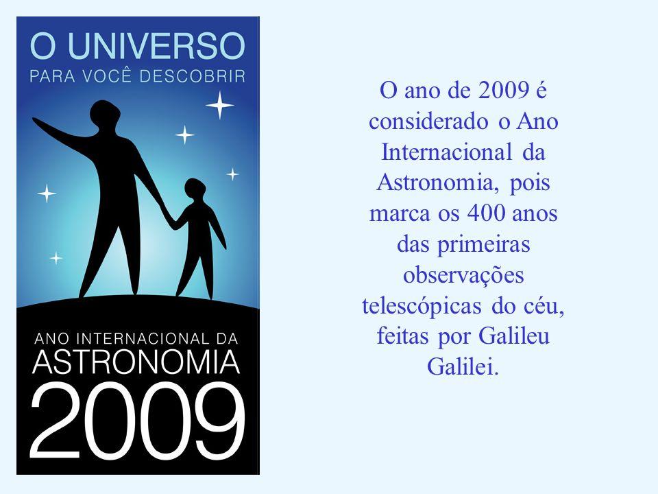 O ano de 2009 é considerado o Ano Internacional da Astronomia, pois marca os 400 anos das primeiras observações telescópicas do céu, feitas por Galile