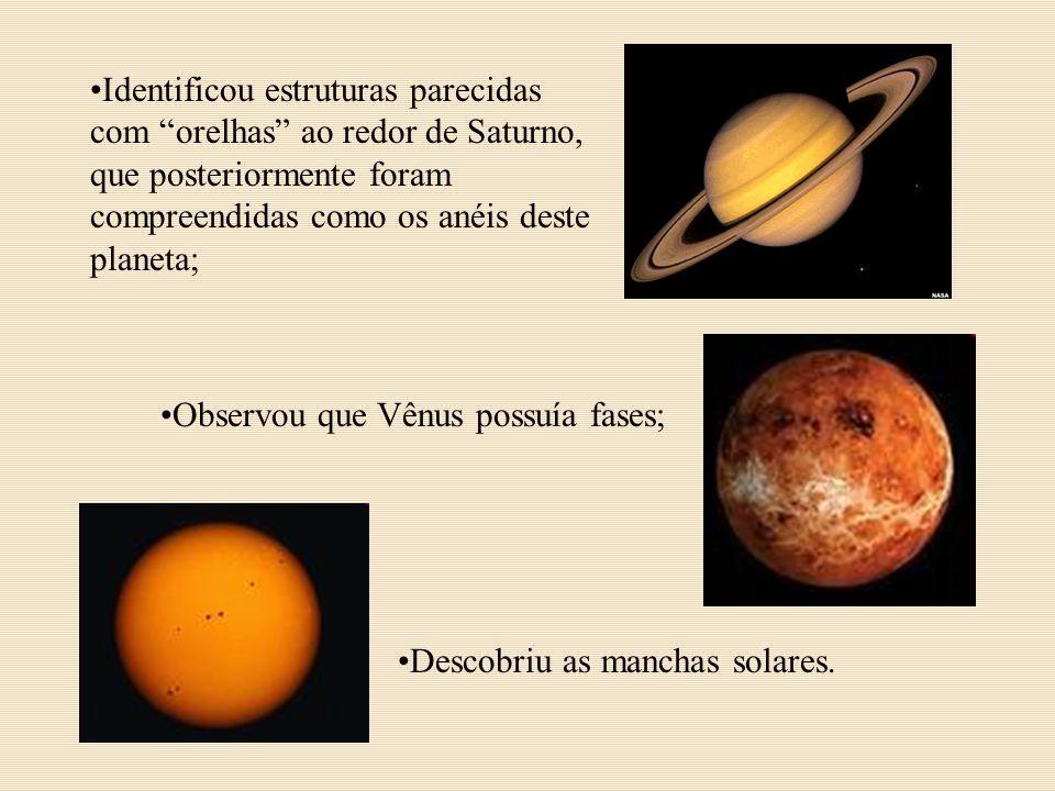 Identificou estruturas parecidas com orelhas ao redor de Saturno, que posteriormente foram compreendidas como os anéis deste planeta; Descobriu as man