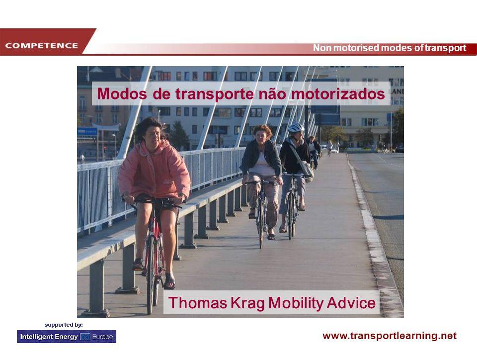 www.transportlearning.net Non motorised modes of transport Argumentos (emocionais) convincentes treino Pessoa (+ sapatos) Novas deslocações a pé Novas deslocações de bicicleta Pessoa+ bicicleta O objectivo