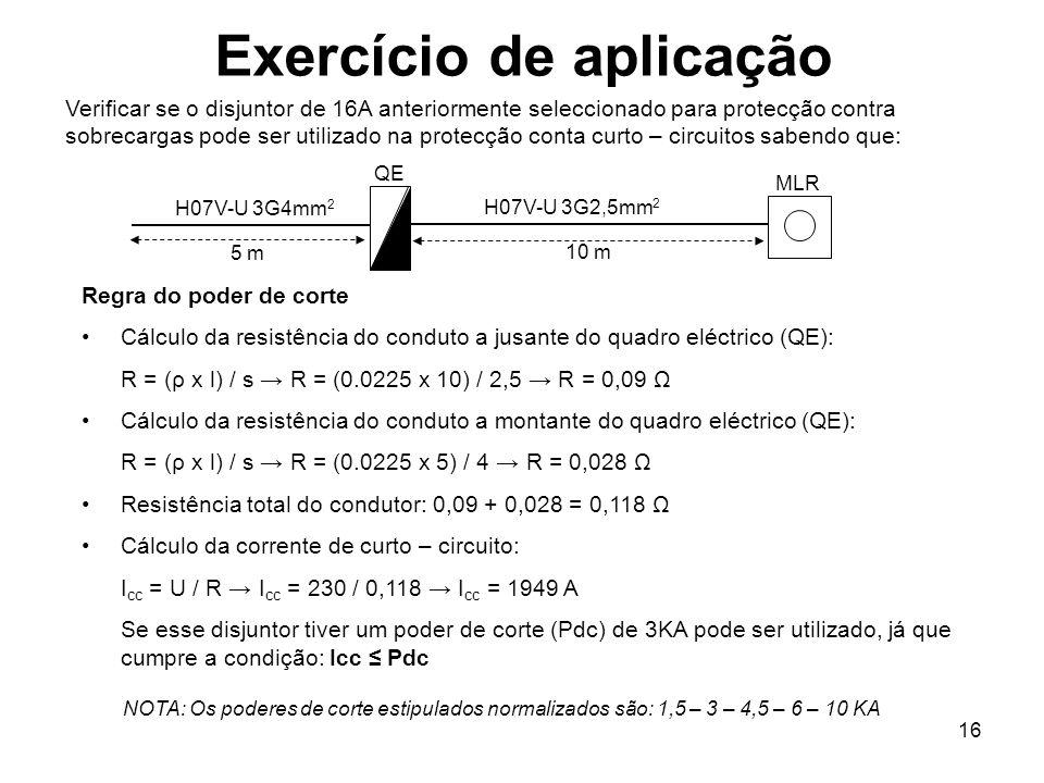 16 Exercício de aplicação Verificar se o disjuntor de 16A anteriormente seleccionado para protecção contra sobrecargas pode ser utilizado na protecção