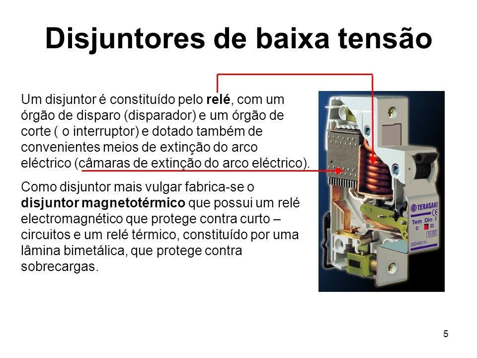 5 Disjuntores de baixa tensão Um disjuntor é constituído pelo relé, com um órgão de disparo (disparador) e um órgão de corte ( o interruptor) e dotado