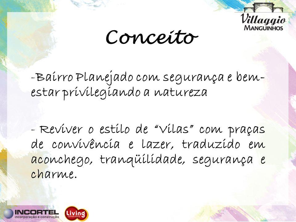 Conceito -Bairro Planejado com segurança e bem- estar privilegiando a natureza - Reviver o estilo de Vilas com praças de convivência e lazer, traduzid