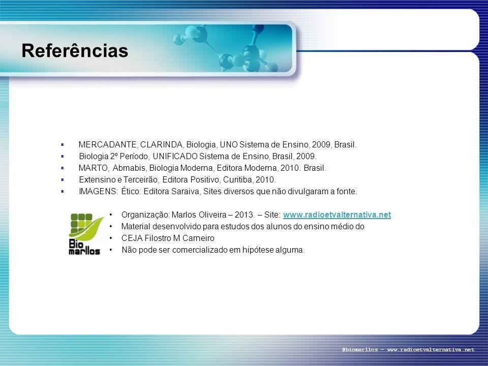 Referências MERCADANTE, CLARINDA, Biologia, UNO Sistema de Ensino, 2009, Brasil. Biologia 2º Período, UNIFICADO Sistema de Ensino, Brasil, 2009. MARTO