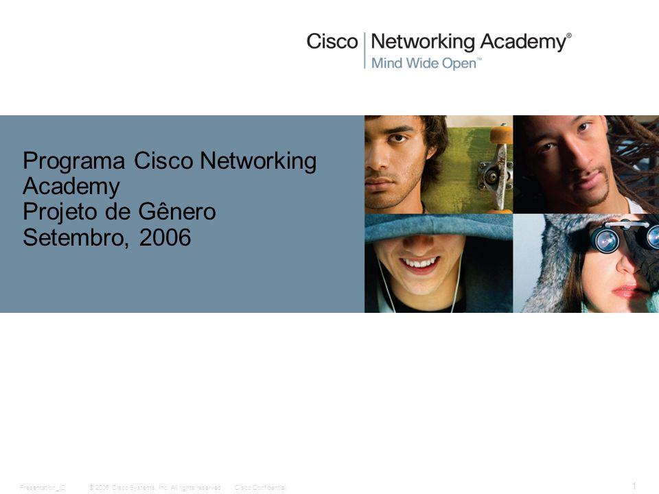 © 2006 Cisco Systems, Inc. All rights reserved.Cisco ConfidentialPresentation_ID 1 Programa Cisco Networking Academy Projeto de Gênero Setembro, 2006