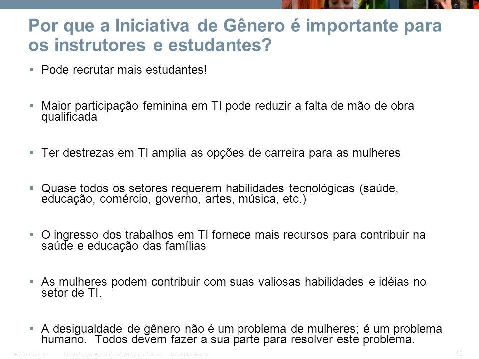 © 2006 Cisco Systems, Inc. All rights reserved.Cisco ConfidentialPresentation_ID 10 Por que a Iniciativa de Gênero é importante para os instrutores e