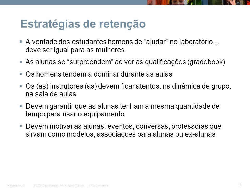 © 2006 Cisco Systems, Inc. All rights reserved.Cisco ConfidentialPresentation_ID 18 Estratégias de retenção A vontade dos estudantes homens de ajudar