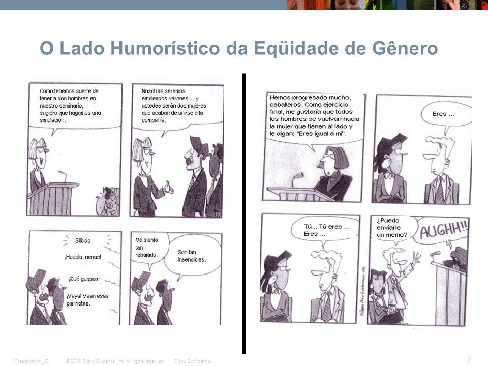 © 2006 Cisco Systems, Inc. All rights reserved.Cisco ConfidentialPresentation_ID 2 O Lado Humorístico da Eqüidade de Gênero