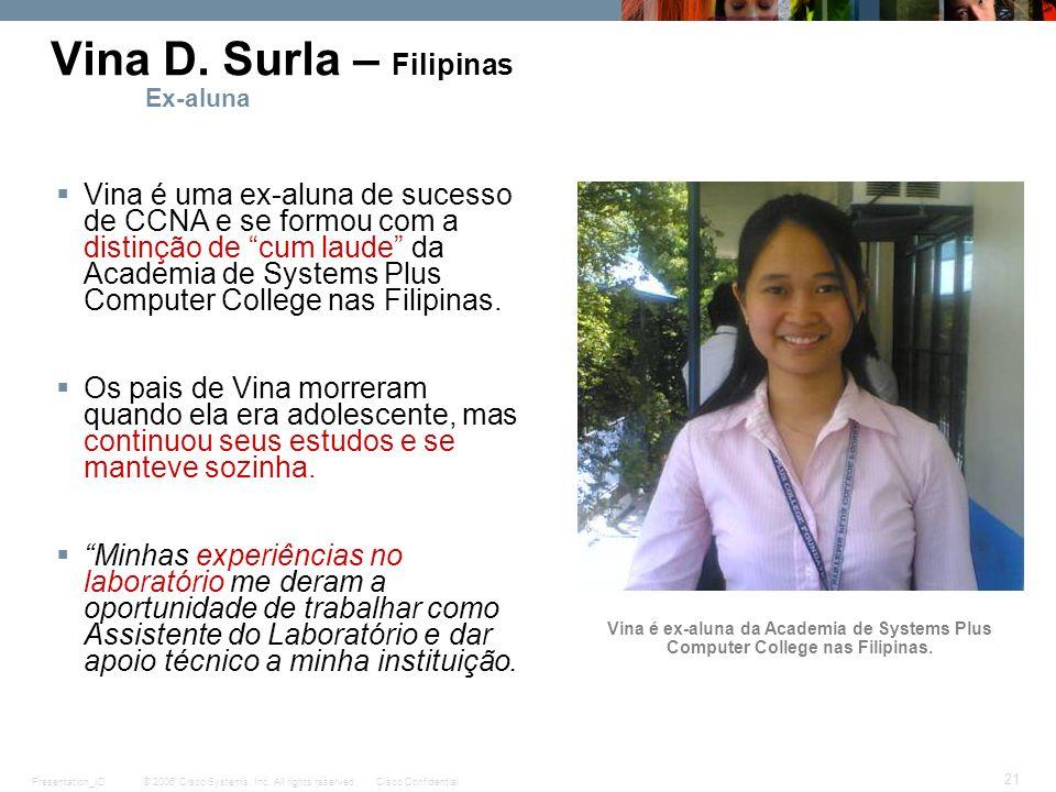 © 2006 Cisco Systems, Inc. All rights reserved.Cisco ConfidentialPresentation_ID 21 Vina D. Surla – Filipinas Ex-aluna Vina é uma ex-aluna de sucesso