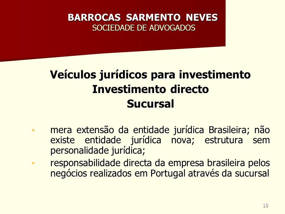 10 BARROCAS SARMENTO NEVES SOCIEDADE DE ADVOGADOS Veículos jurídicos para investimento Investimento directo Sucursal mera extensão da entidade jurídic
