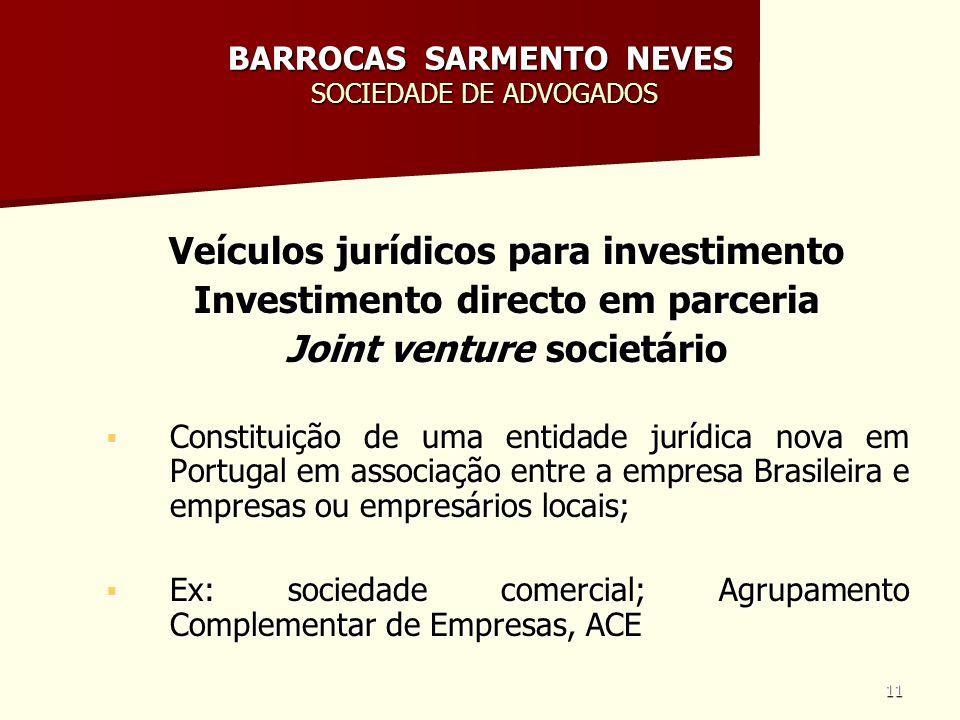 11 BARROCAS SARMENTO NEVES SOCIEDADE DE ADVOGADOS Veículos jurídicos para investimento Investimento directo em parceria Joint venture societário Const