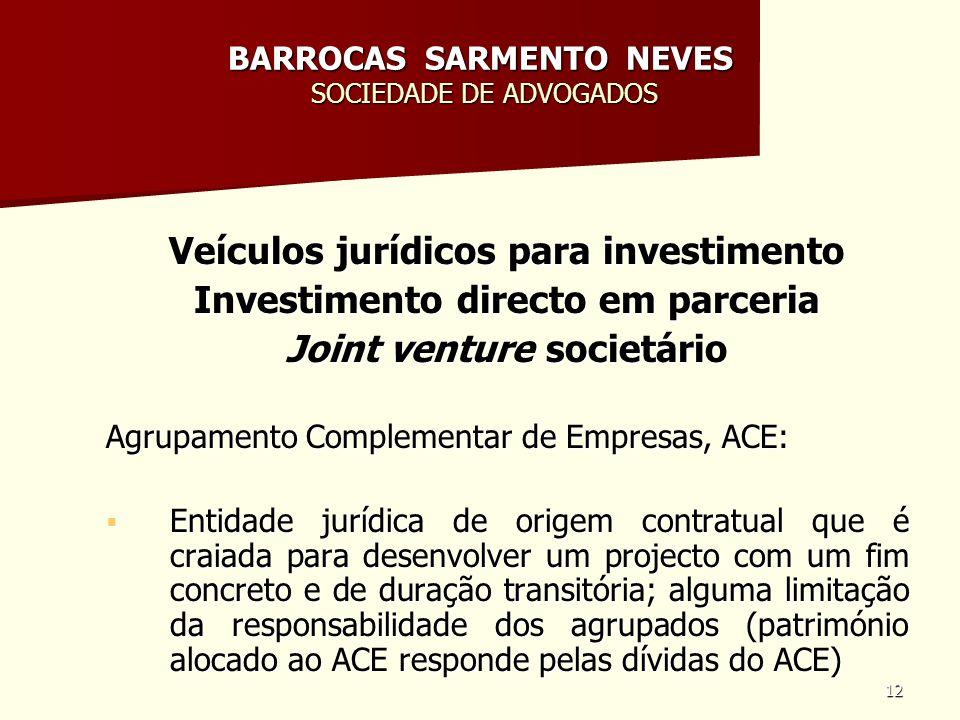 12 BARROCAS SARMENTO NEVES SOCIEDADE DE ADVOGADOS Veículos jurídicos para investimento Investimento directo em parceria Joint venture societário Agrup