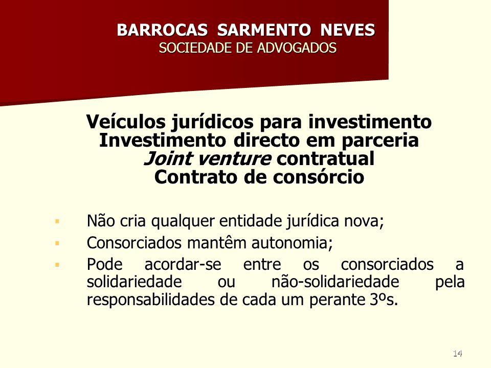 14 BARROCAS SARMENTO NEVES SOCIEDADE DE ADVOGADOS Veículos jurídicos para investimento Investimento directo em parceria Joint venture contratual Contr