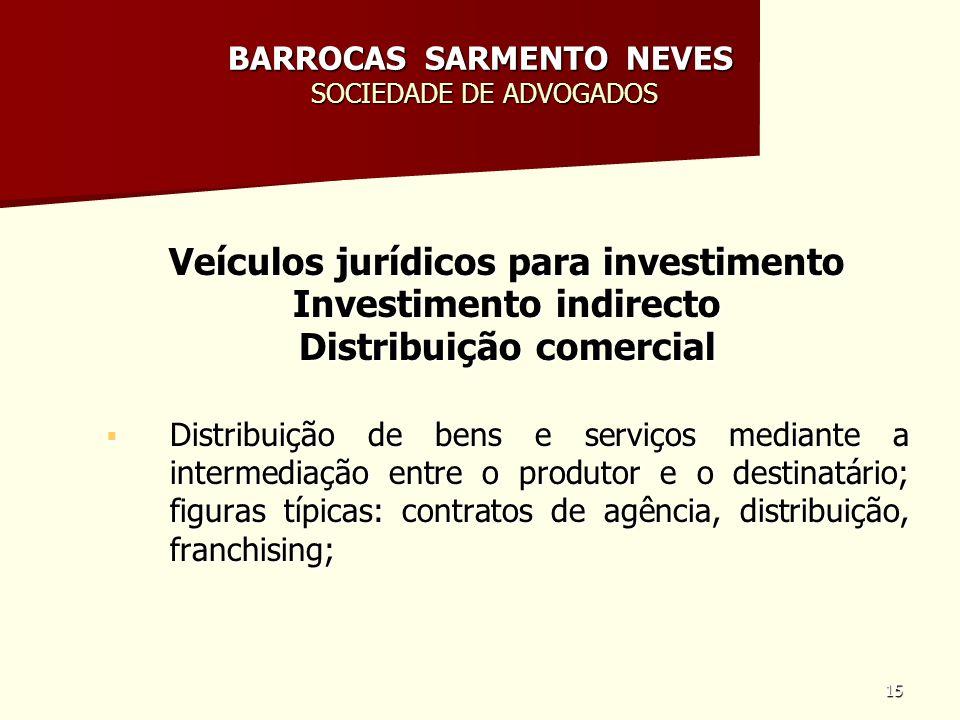 15 BARROCAS SARMENTO NEVES SOCIEDADE DE ADVOGADOS Veículos jurídicos para investimento Investimento indirecto Distribuição comercial Distribuição de b