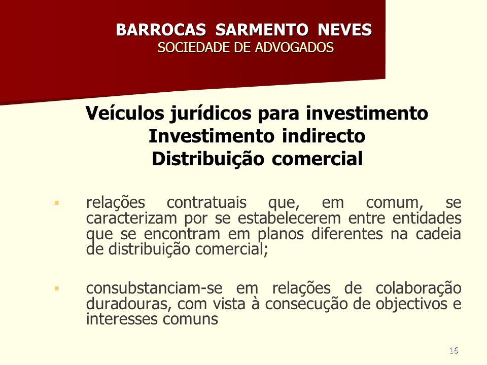 16 BARROCAS SARMENTO NEVES SOCIEDADE DE ADVOGADOS Veículos jurídicos para investimento Investimento indirecto Distribuição comercial relações contratu