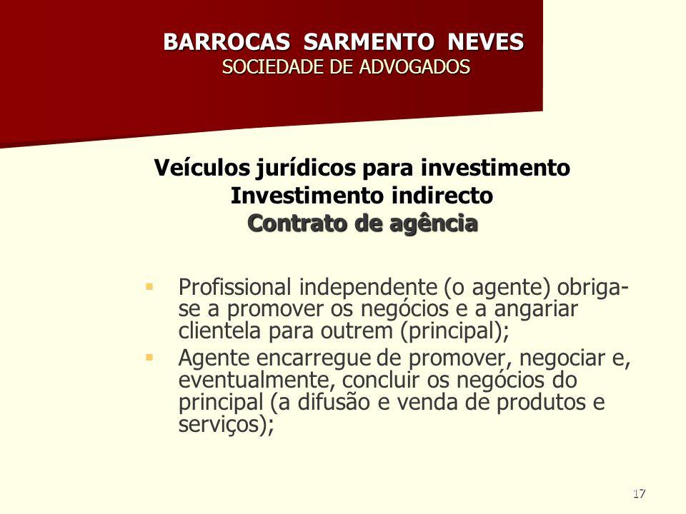 17 BARROCAS SARMENTO NEVES SOCIEDADE DE ADVOGADOS Veículos jurídicos para investimento Investimento indirecto Contrato de agência Profissional indepen