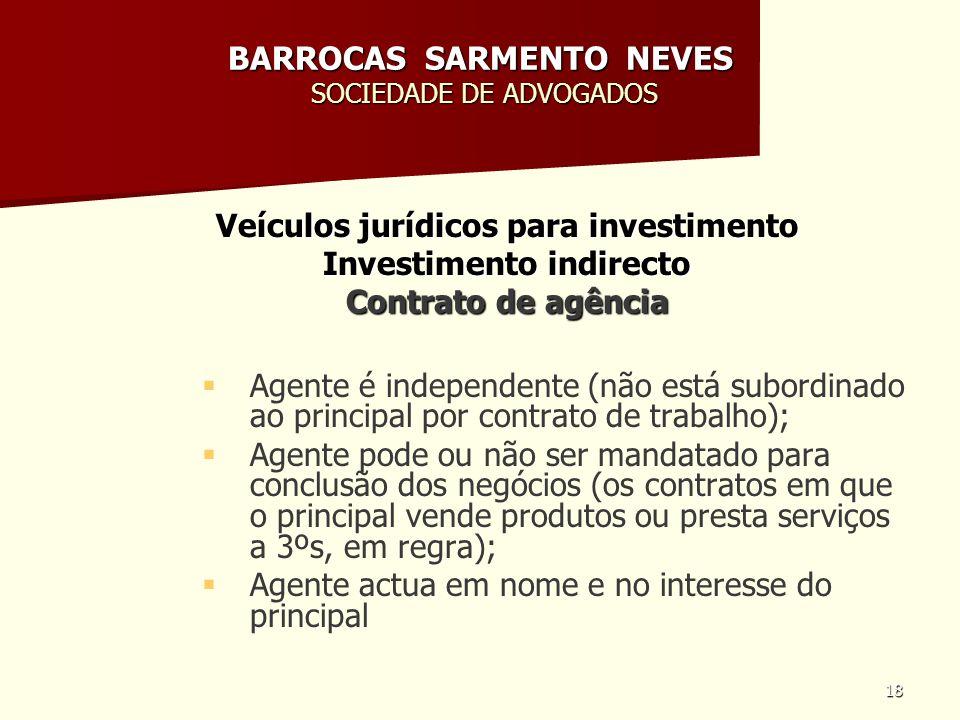 18 BARROCAS SARMENTO NEVES SOCIEDADE DE ADVOGADOS Veículos jurídicos para investimento Investimento indirecto Contrato de agência Agente é independent