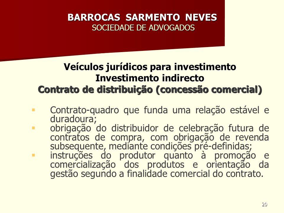 20 BARROCAS SARMENTO NEVES SOCIEDADE DE ADVOGADOS Veículos jurídicos para investimento Investimento indirecto Contrato de distribuição (concessão come