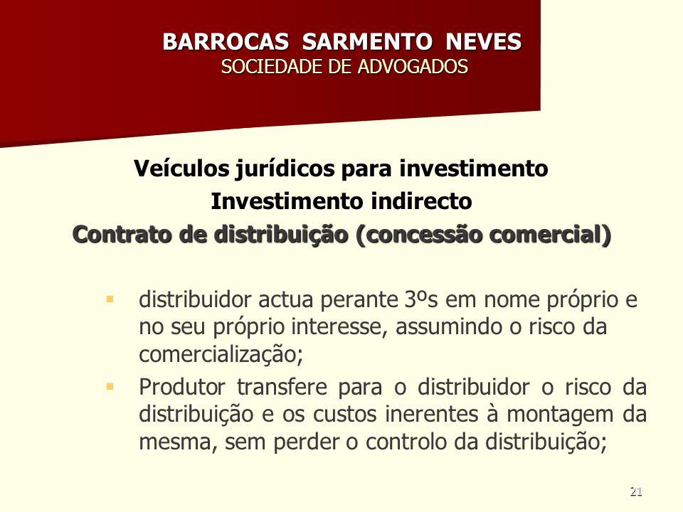 21 BARROCAS SARMENTO NEVES SOCIEDADE DE ADVOGADOS Veículos jurídicos para investimento Investimento indirecto Contrato de distribuição (concessão come