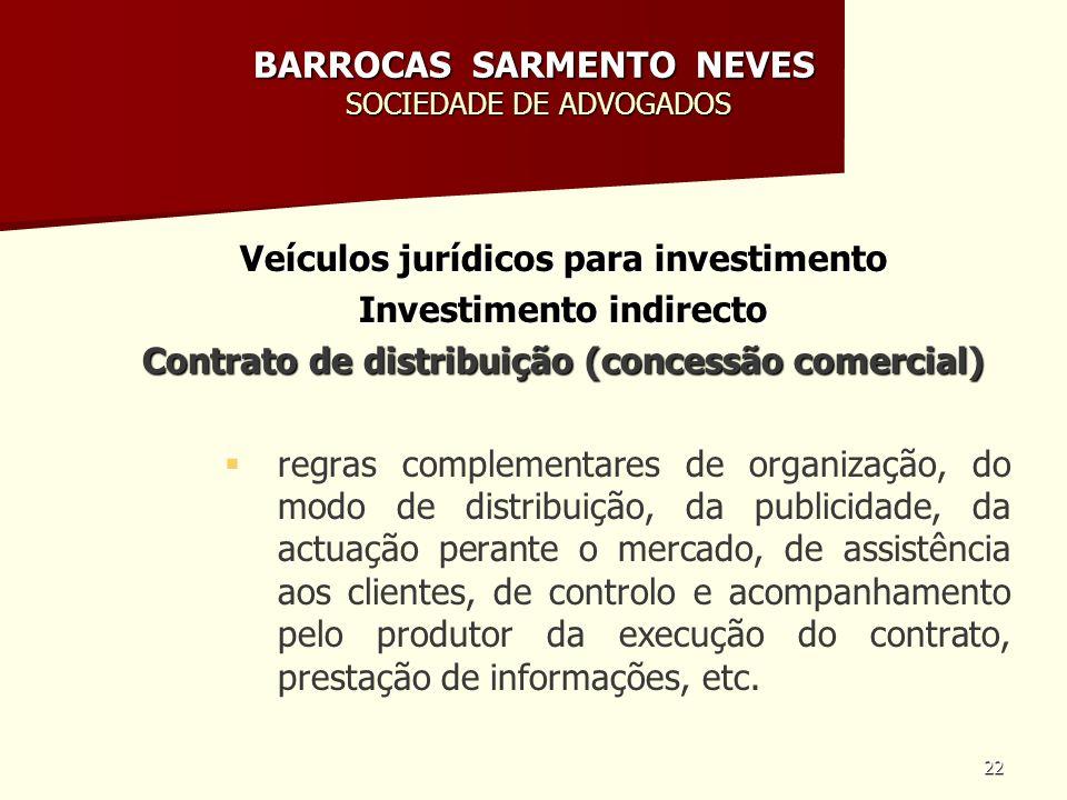 22 BARROCAS SARMENTO NEVES SOCIEDADE DE ADVOGADOS Veículos jurídicos para investimento Investimento indirecto Contrato de distribuição (concessão come