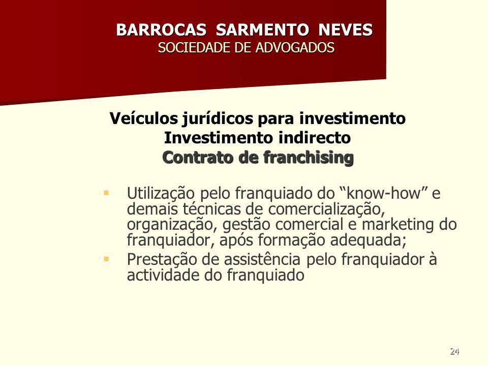 24 BARROCAS SARMENTO NEVES SOCIEDADE DE ADVOGADOS Veículos jurídicos para investimento Investimento indirecto Contrato de franchising Utilização pelo