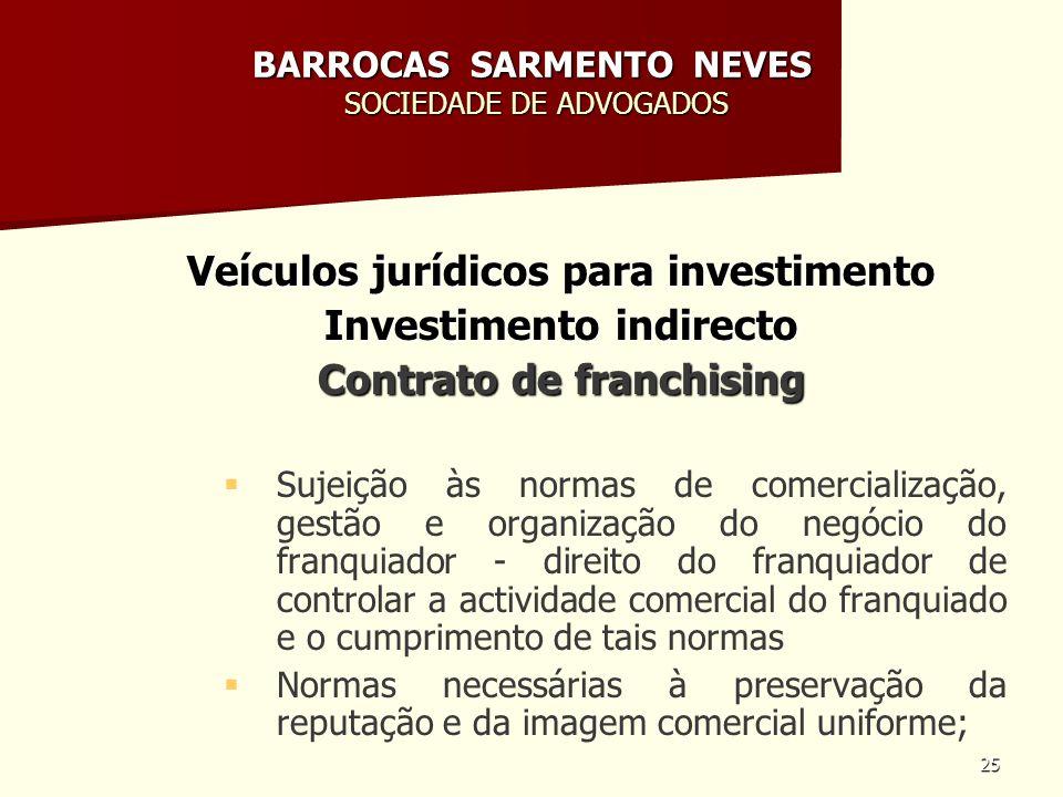25 BARROCAS SARMENTO NEVES SOCIEDADE DE ADVOGADOS Veículos jurídicos para investimento Investimento indirecto Contrato de franchising Sujeição às norm
