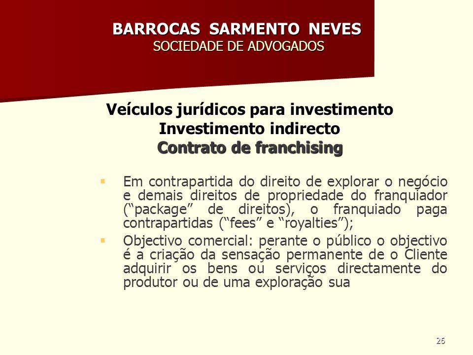 26 BARROCAS SARMENTO NEVES SOCIEDADE DE ADVOGADOS Veículos jurídicos para investimento Investimento indirecto Contrato de franchising Em contrapartida