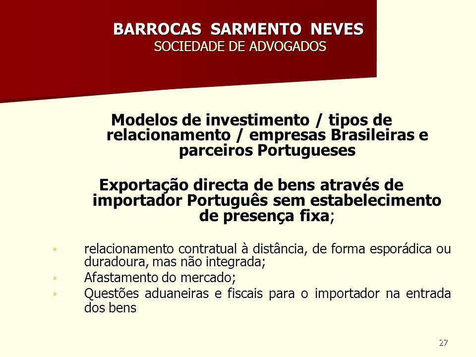 27 BARROCAS SARMENTO NEVES SOCIEDADE DE ADVOGADOS Modelos de investimento / tipos de relacionamento / empresas Brasileiras e parceiros Portugueses Exp