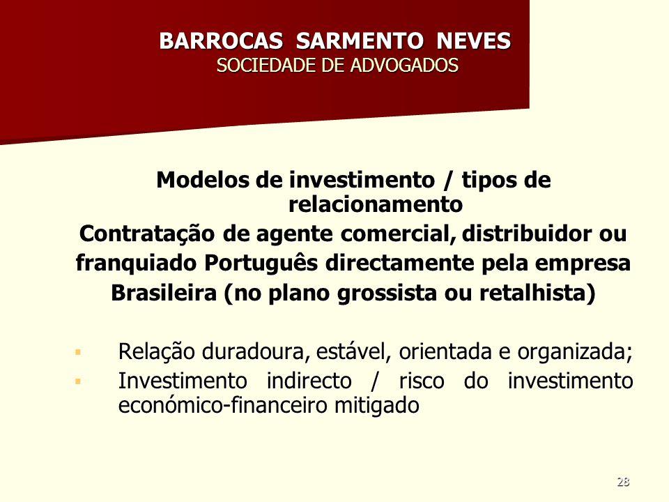 28 BARROCAS SARMENTO NEVES SOCIEDADE DE ADVOGADOS Modelos de investimento / tipos de relacionamento Contratação de agente comercial, distribuidor ou f