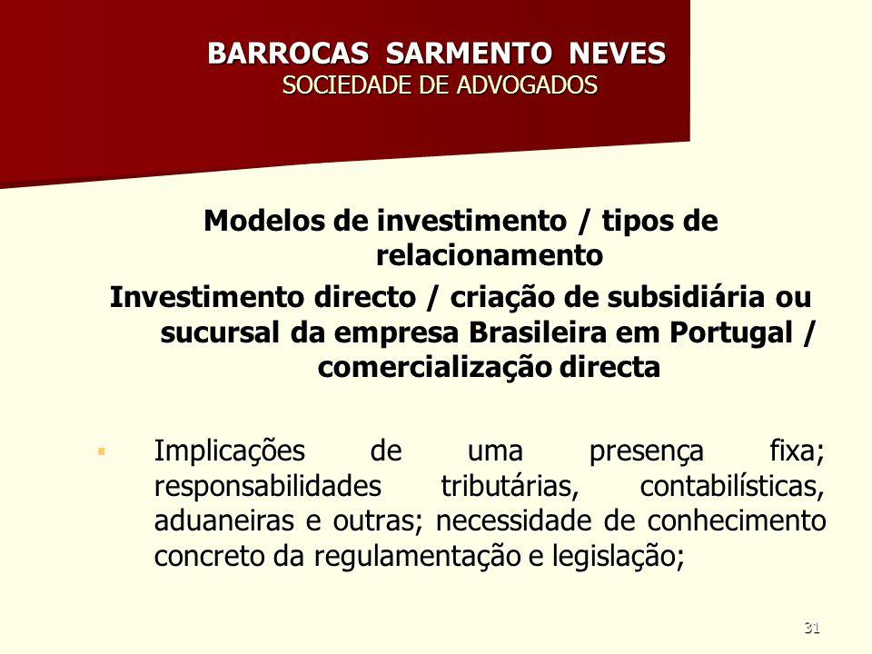 31 BARROCAS SARMENTO NEVES SOCIEDADE DE ADVOGADOS Modelos de investimento / tipos de relacionamento Investimento directo / criação de subsidiária ou s