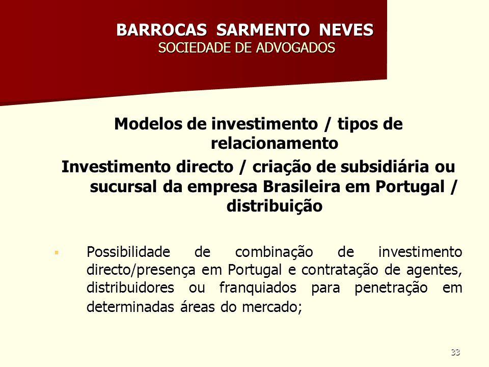 33 BARROCAS SARMENTO NEVES SOCIEDADE DE ADVOGADOS Modelos de investimento / tipos de relacionamento Investimento directo / criação de subsidiária ou s