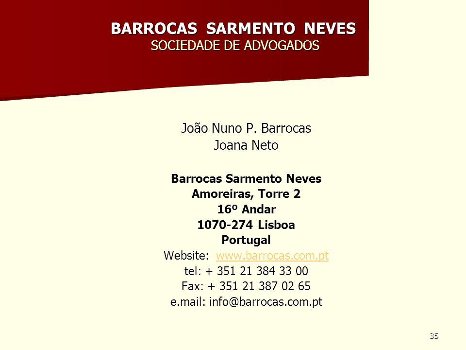 35 BARROCAS SARMENTO NEVES SOCIEDADE DE ADVOGADOS João Nuno P. Barrocas Joana Neto Barrocas Sarmento Neves Amoreiras, Torre 2 16º Andar 1070-274 Lisbo