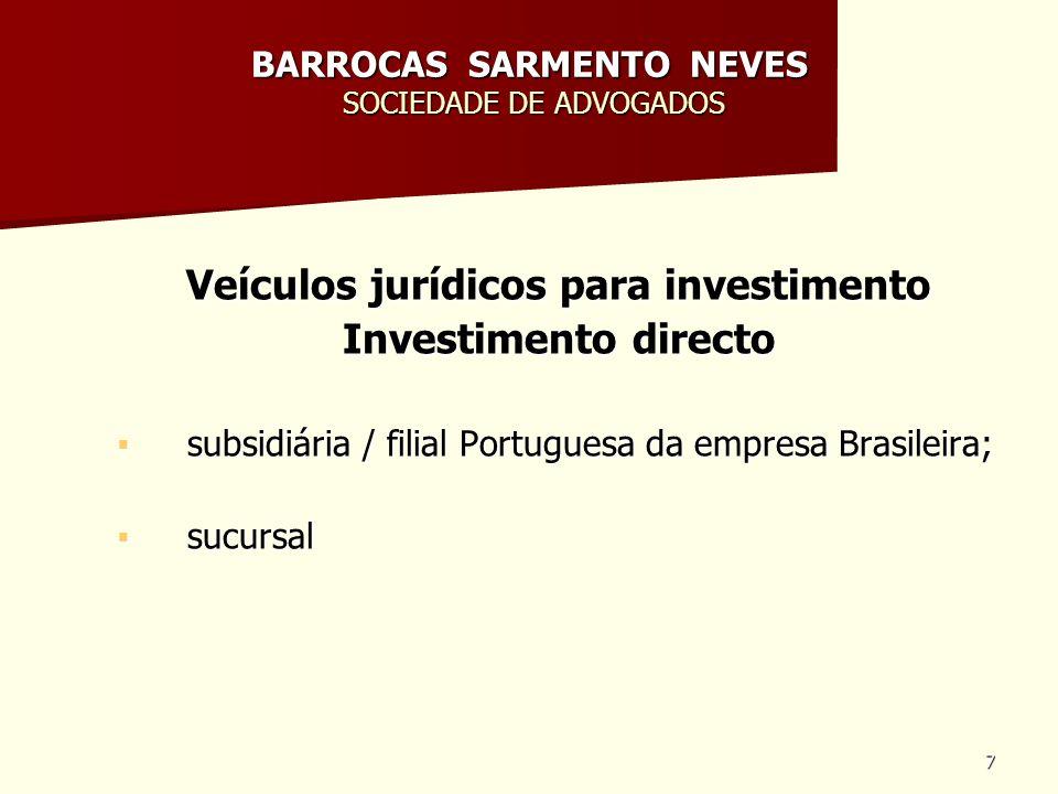 28 BARROCAS SARMENTO NEVES SOCIEDADE DE ADVOGADOS Modelos de investimento / tipos de relacionamento Contratação de agente comercial, distribuidor ou franquiado Português directamente pela empresa Brasileira (no plano grossista ou retalhista) Relação duradoura, estável, orientada e organizada; Relação duradoura, estável, orientada e organizada; Investimento indirecto / risco do investimento económico-financeiro mitigado Investimento indirecto / risco do investimento económico-financeiro mitigado