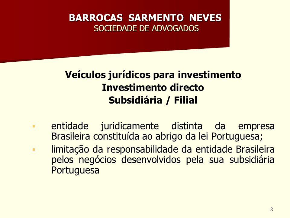 8 BARROCAS SARMENTO NEVES SOCIEDADE DE ADVOGADOS Veículos jurídicos para investimento Investimento directo Subsidiária / Filial entidade juridicamente